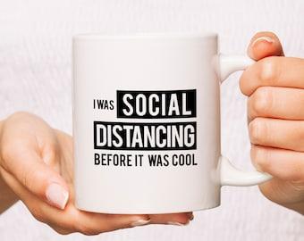 Funny Mug - I was Social Distancing Before It Was Cool - Novelty Mug - Social Distancing - Coffee Lover Gift
