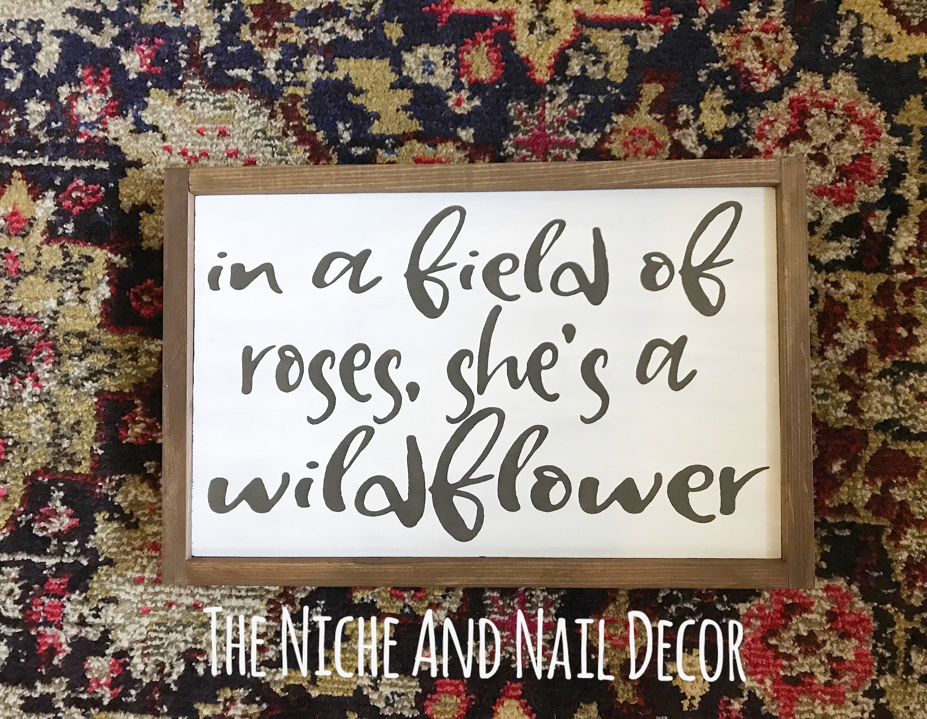 In A Field Of Roses, Shes A Wildflower, Wood Sign,