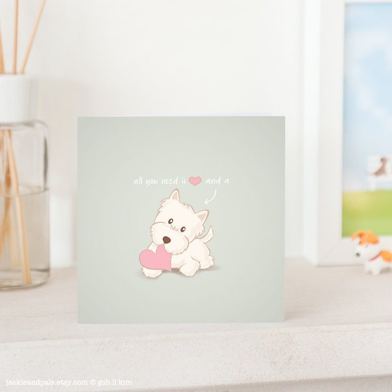 Dog Greeting Card  All you need is love and a Westie Westie image 0