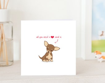 Dog Greeting Card - All you need is love and a Chihuahua, Chihuahua card, Cute card for Chihuahua Lover, Dog card, Chihuahua Greeting Card