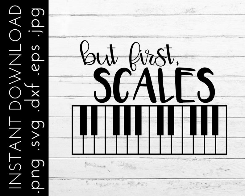 Piano svg for music teacher, funny music svg, music teacher svg, music  quote svg, piano svg for die cut machine, but first scales music svg