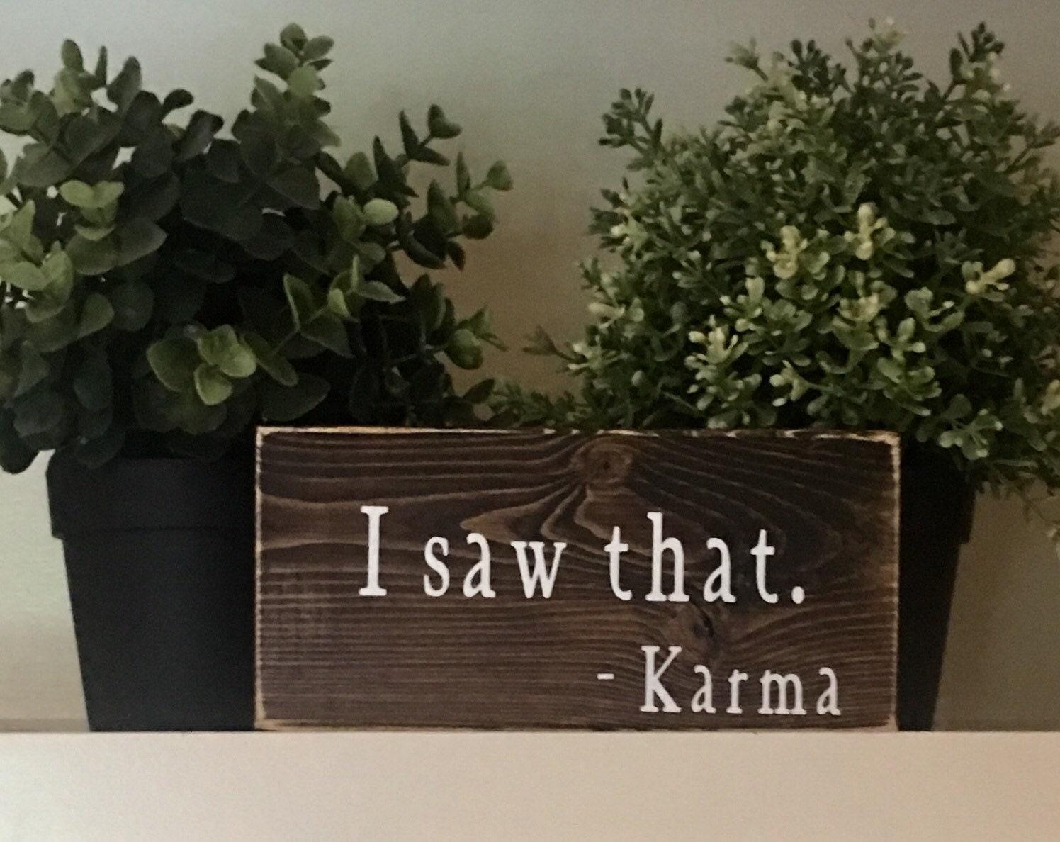 I Saw That Karmafunny Quotes About Karmawood Signsfunny Etsy
