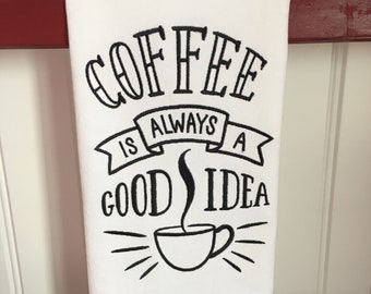 Coffee is Always a Good Idea Embroidered Tea Towel, Housewarming Gift