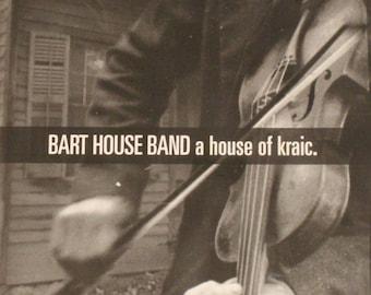 Bart House Band - A House of Kraic.