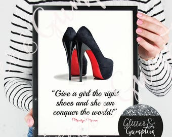 Give a girl the right shoes and she can conquer the world' Louboutin fashion print marilyn monroe quote
