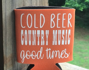 Cold beer, country music & good times koozie