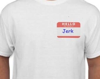 Hello my name is Jerk T-Shirt