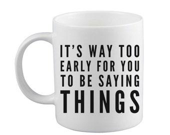 It's Way Too Early Mug