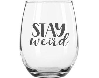 Stay Weird Wine Glass