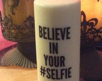 """Candle """"Believe in your selfie"""" #selfie"""