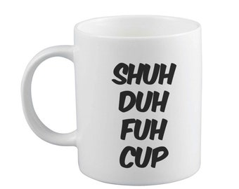 Shuh Duh Mug