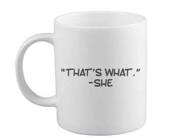 That's what she said Mug or Wineglass