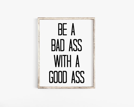 Be A Badass With A Good Ass, Quote Prints, Inspirational Print, Quote  Printable, Typography Quote, Printable Art, Motivational Quotes, Print