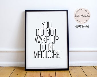 You Did Not Wake Up To Be Mediocre (5x7, 8x10, 11x14 Prints Included!), Fitness Motivation, Motivational Poster, Inspirational Wall Art, Art