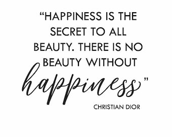 BEAUTY QUOTE - Happiness is the secret, Christian Dior quote
