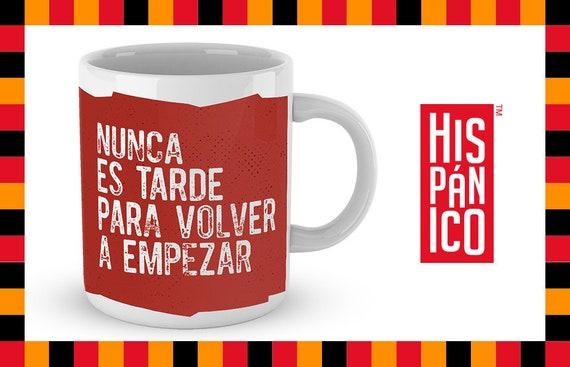 """Spanish Mug """"Nunca es tarde para volver a empezar"""""""