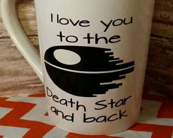 I love you to the death star and back decal - star wars- Yeti decal-tumbler decal- Vinyl- cup sticker- coffee cup