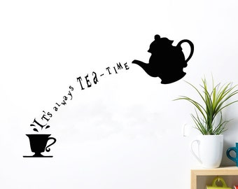 Alice in Wonderland Wall Decal Quote Vinyl Sticker Decals Quotes It's Always Tea Time Wall Quote Mad Hatter Sayings Wall Decor Kitchen T151
