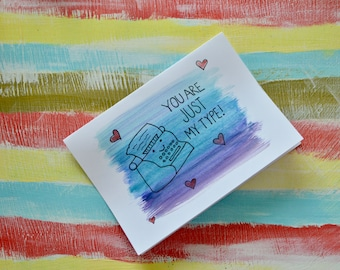 You are just my type - Pun Card - Any Occasion - Handmade Greeting Card- Blank Inside