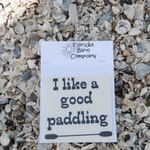 I Like A good Paddling - Vinyl Decal - Kayak sticker-Canoe decal-SUP sticker-widow decal-boat sticker-laptop decal-beach or lake party gift