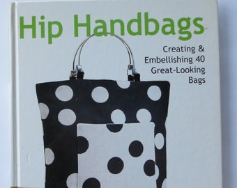 Hip Handbags, Creating and Embellishing 40 Great Looking Bags, Hardcover Book. By Valerie Van Arsdale Shrader, 2005