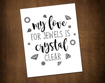 My Love For Jewels Is Crystal Clear Digital 8x10 Printable Poster Funny Saying Jewelry Pun Gems Crystals Diamonds Punny Jewellery Puns Fancy