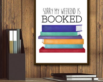 Sorry My Weekend Is Booked Digital 8x10 Printable Poster Funny Book Puns Read Pun Reading Puns Books Reader Novel Writer Stories Study Smart