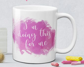 I'm doing this for me coffee mug - best friend gift - coffee cup - self care gift - motivational mug