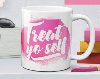 Treat yo self coffee mug - statement mug - treat yourself - treat yo self gift -