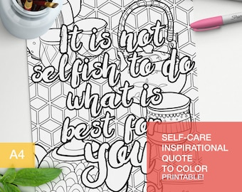 Inspirational coloring quotes printable - It is not selfish to do what is best for you - self care kit -  A4 - printable