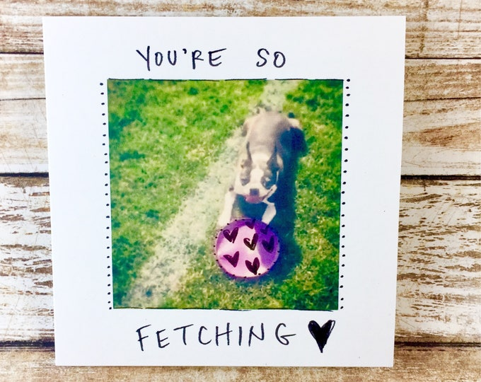 So Fetch, You're So Fetching, Boston Terrier Card, love card dog, Love card boston terrier
