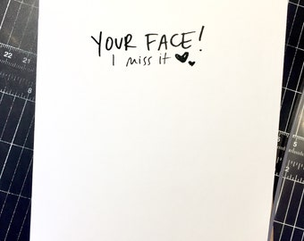 Your Face, I miss it! Missing You Card