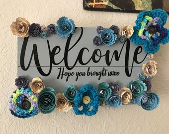 Welcome Sign - Handmade Wood Sign - Paper Flowers - Crochet Flowers - Wine Sign