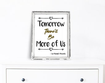 Tomorrow There'll Be More of Us,  Printable Quote, Hamilton, Lin Manuel Miranda Quote, Hamilton Quote, A Wrinkle in Time, Instant Download