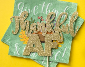 Thankful AF Cake Topper, Merry AF, Jolly AF, Friendsgiving, Holiday Decor, Thanksgiving, Grateful, Gold Glitter, Christmas Decor, Glittery