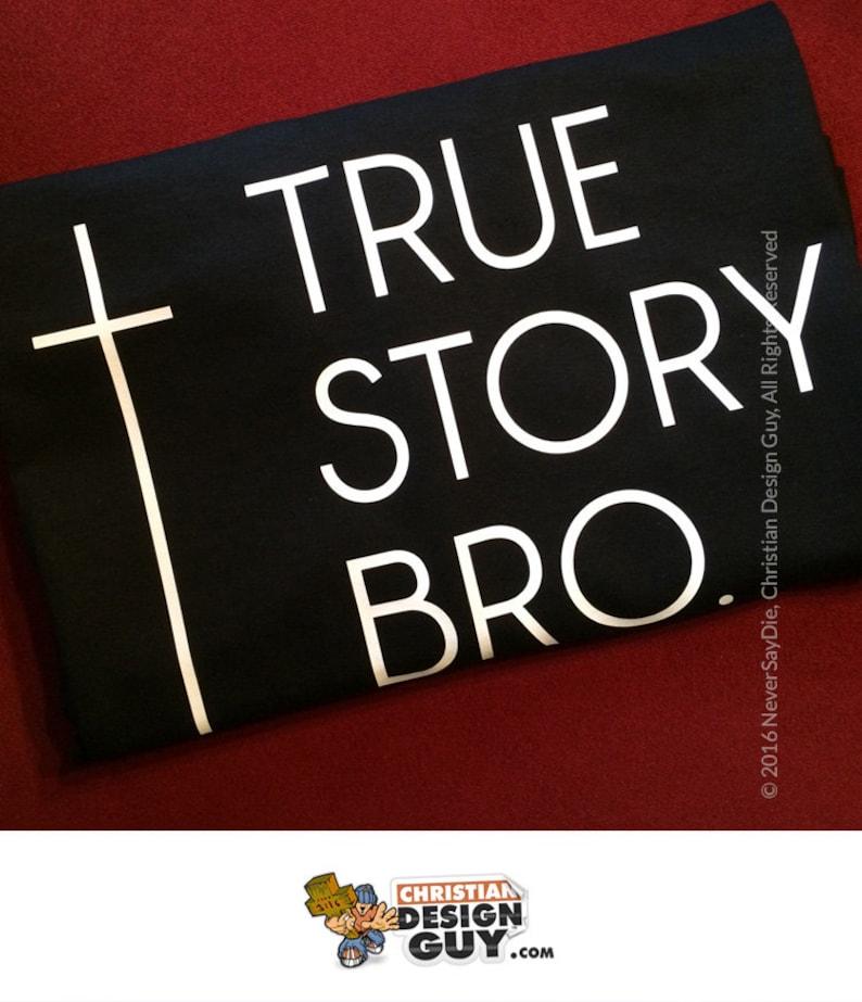a4d75f4bab4 True Story Bro Cross Funny Christian T-shirt Mens Religious