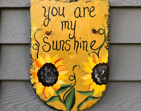 Hand Painted Slate, You are my Sunshine wall hanging, Outside decorations, Porch decor, Sunflowers, Garden decor, Sunflowers painting