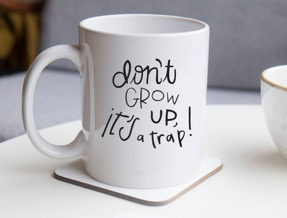 Don't Grow Up It's A Trap Mug (With Gift Box)