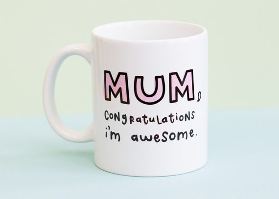 Mum, Congratulations I'm Awesome coffee mug