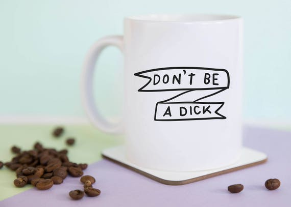 Don't Be A Dick Mug (With Gift Box)