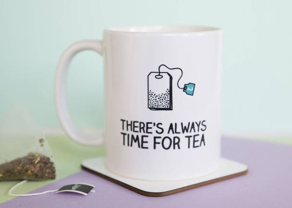 There's always time for tea Mug, tea mug, gift for her, gift for him, gift for friend, tea lover, office mug