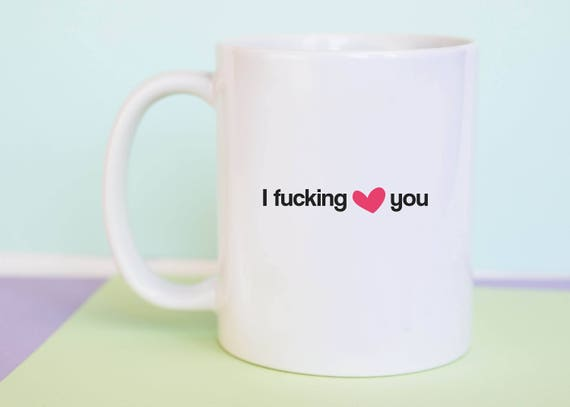 I Fucking Love You funny coffee mug perfect for valentines day as a gift for her or gift for him