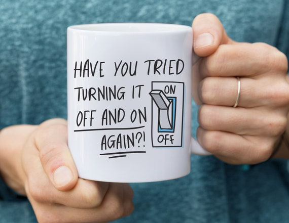 Have you tried turning it off and on again?! Coffee Mug