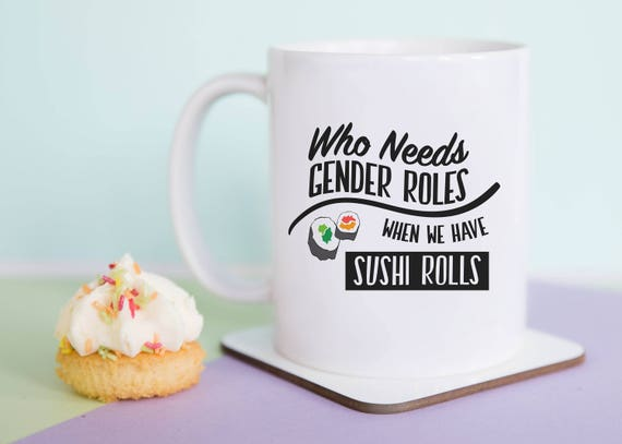 Who Needs Gender Roles | Sushi Rolls Coffee Mug, Gift, LGBT, Queer, Feminism, Motivational, Illustrated, Gift for Her, A Couple Of Mugs