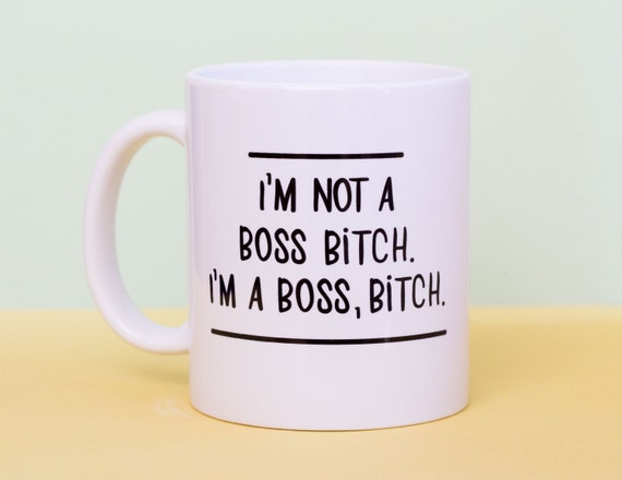I'm not a boss bitch, I'm a boss, bitch