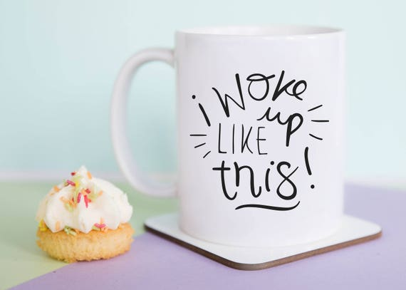 I Woke Up Like This Mug, funny mug, mug, secret santa, gift for her, coffee mug, cup, gift idea