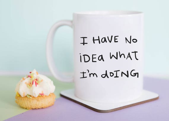 I Have No Idea What I'm Doing Mug (With Gift Box)