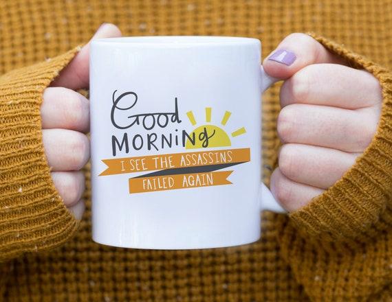 Good morning I see the assassins failed again coffee mug