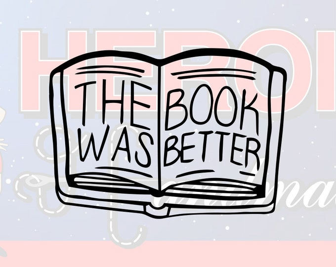 """4""""+ The Book Was Better - Reading Adhesive Vinyl Decal"""