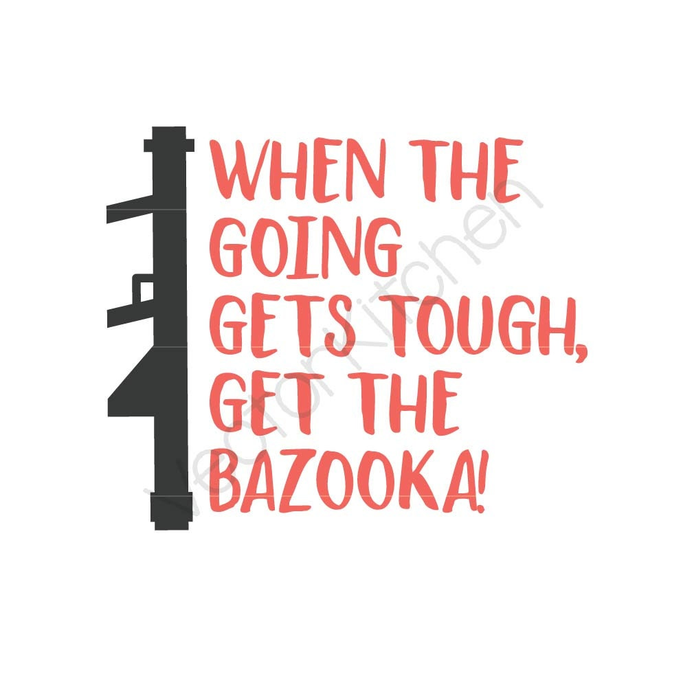 Kick Ass Inspired When The Going Gets Tough Get The Bazooka | Etsy